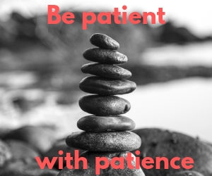 Be patience with patience