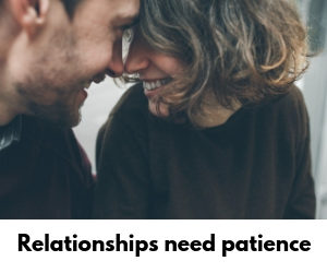 Relationships need patience