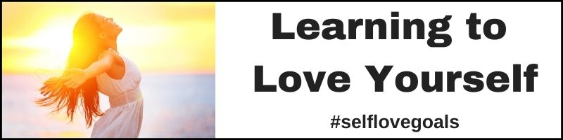 Learning to Love Yourself - Self Love Goals