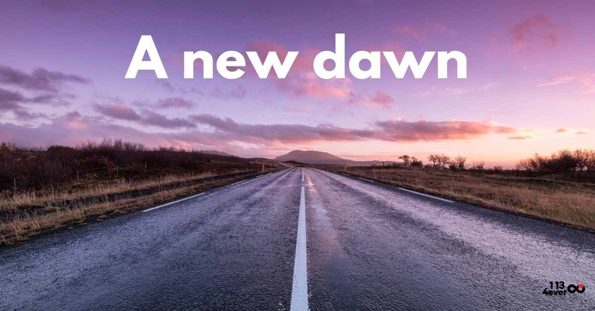A new dawn begins for you today.