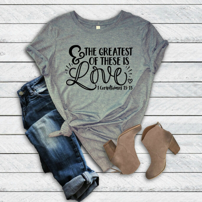 And The Greatest Of These Is Love 1 Cor 1313 Unisex T-Shirt | Women's & Men's Mom Life Christian Graphic Tee Comfy Cozy
