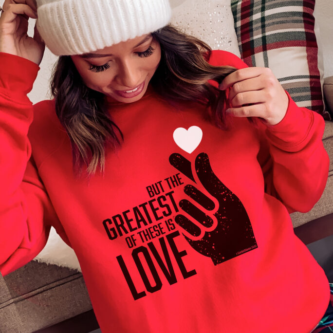 But The Greatest Of These Is Love Women's Sweatshirt Valentine's Day Christian Faith Hope Believe Never Fails 1st Corinthians 13 Heart