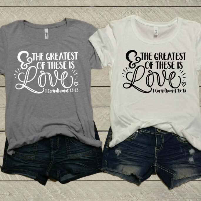 And The Greatest Of These Is Love 1 Cor 1313 Ladies T-Shirt | Women's Graphic Tee Christian Corinthians Mom Life Soft & Comfy