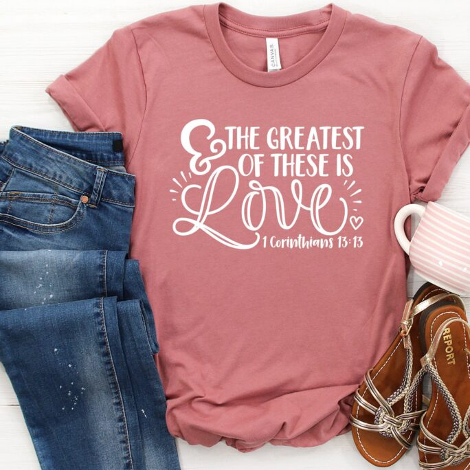 And The Greatest Of These Is Love Shirt - Valentine Shirt, Valentines Day Gift, Christian Tee