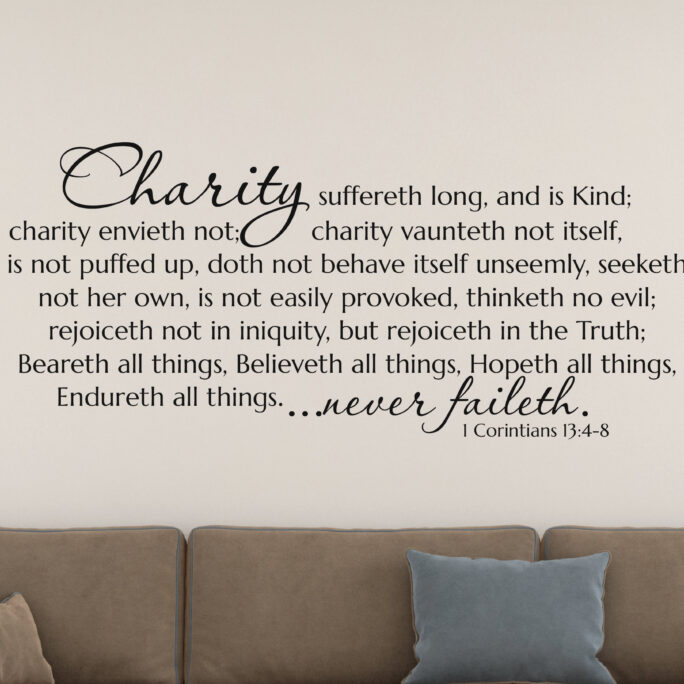 Charity...endureth All Things. Charity Never Faileth. 1 Corinthians 134-8 - Inspirational Decal- Scripture Wall Art- Vinyl Stickers