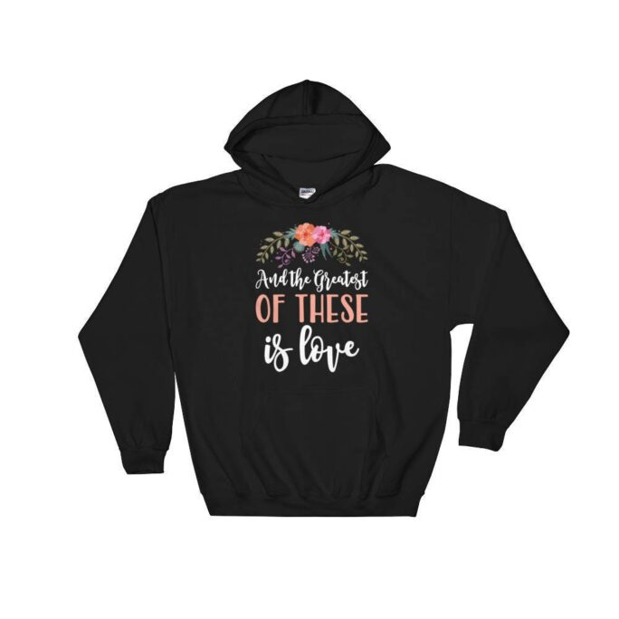 """Christian Inspirational Hooded Sweatshirt Hoodie """"And The Greatest Of These Is Love"""" Jesus Christ Faith Christianity Religion"""