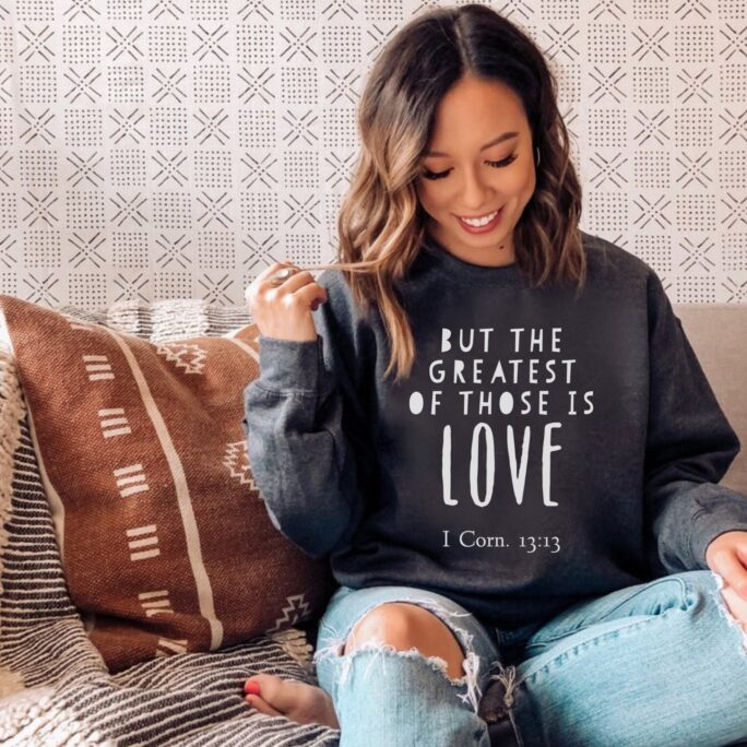 The Greatest Of These Is Love Sweatshirt, Valentine's Day Bible Verse Novelty Christian Crewneck